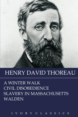 Henry David Thoreau: A Winter Walk, Civil Disobedience, Slavery In Massachusetts & Walden (Ivory Classics)