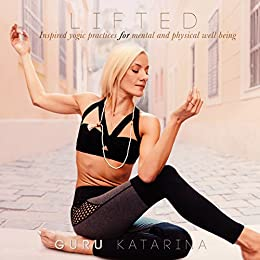 Lifted: Inspired yogic practices for mental and physical well being