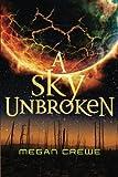 download ebook a sky unbroken (the earth & sky trilogy) by megan crewe (2015-10-13) pdf epub