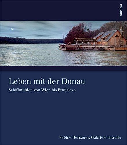 Leben mit der Donau. Schiffmühlen von Wien bis Bratislava