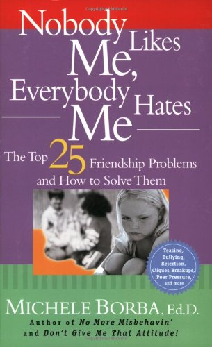 Nobody Likes Me, Everybody Hates Me: The Top 25 Friendship Problems and How to Solve Them