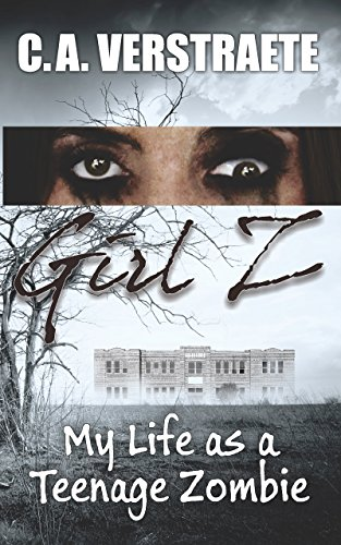 Girl Z: My Life As A Teenage Zombie by [Verstraete, C.A.]
