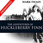 The Adventures of Huckleberry Finn (Dramatized) | Mark Twain