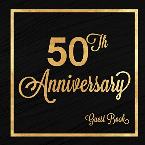 50th Anniversary Guest Book: Fifty Years Celebration Message Log Keepsake Memory Journal For Family Friends To Write In For Comments Advice And Best -