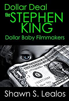 Dollar Deal: The Stephen King Dollar Baby Filmmakers by [Lealos, Shawn S.]
