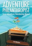 Adventure Philanthropist: Great Adventures Volunteering Abroad