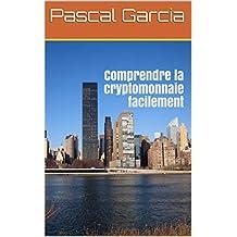 Comprendre la cryptomonnaie facilement (Finance économie investissement ) (Sujets d'actualités facile à comprendre t. 1) (French Edition)