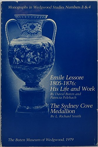 Emile Lessore, 1805-1876: His Life and Work & The Sydney Cove Medallion (Monographs in Wedgwood studies)