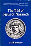 The Trial of Jesus of Nazareth, Samuel G. Brandon, 0812860187