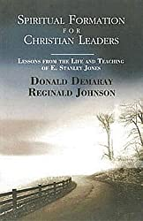 Spiritual Formation for Christian Leaders: Lessons from the Life and Teaching of E.Stanley Jones