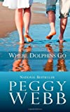 Where Dolphins Go, Peggy Webb, 1463792263