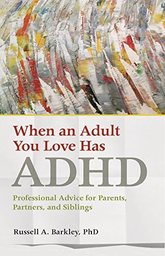When an Adult You Love Has ADHD: Professional Advice for Parents, Partners, and Siblings (Best Diet For Hyperactive Child)