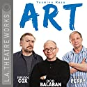 Art Performance by Yasmina Reza, Christopher Hampton Narrated by Bob Balaban, Brian Cox, Brian Perry