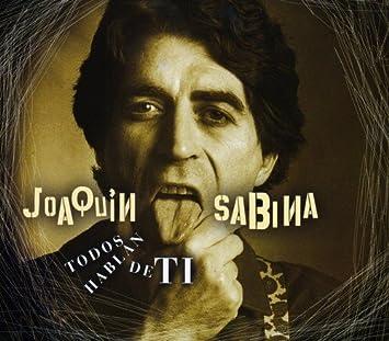 Grandes Exitos: Todos Hablan De Ti by JOAQUIN SABINA (2004-09-14)