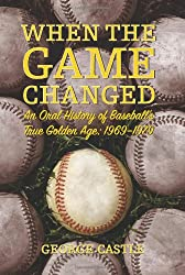 When the Game Changed: An Oral History of Baseball's True Golden Age: 1969--1979