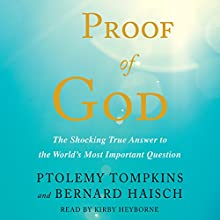 Proof of God: The Shocking True Answer to the World's Most Important Question Audiobook by Ptolemy Tompkins, Bernard Haisch Narrated by Kirby Heyborne