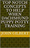 Top Notch Concepts To Help When Dachshund Puppy Potty Training