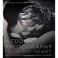 Wedding Photography from the Heart: Creative Techniques to