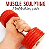 Muscle Sculpting and Body Building Fitness System - Part 1