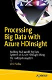 Processing Big Data with Azure HDInsight: Building Real-World Big Data Systems on Azure HDInsight Using the Hadoop Ecosystem
