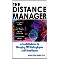 The Distance Manager: A Hands On Guide to Managing Off-Site Employees and Virtual Teams: A Hands-on Guide to Managing Off-site Employees and Virtual Teams