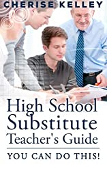 High School Substitute Teacher's Guide: YOU CAN DO THIS!