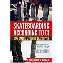 Skateboarding According to 'CJ': A Quick Guide to Skateboarding!