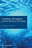 Complexity, Management and the Dynamics of Change : Challenges for Practice, McMillan, Elizabeth, 0415417228