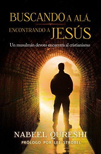 Buscando a Alá encontrando a Jesús: Un musulmán devoto encuentra al cristianimo (Spanish Edition)