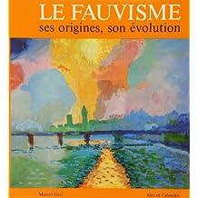 Fauvisme (Le): Ses origines, son évolution
