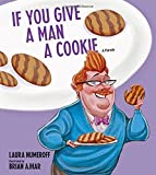 img - for If You Give a Man a Cookie: A Parody book / textbook / text book
