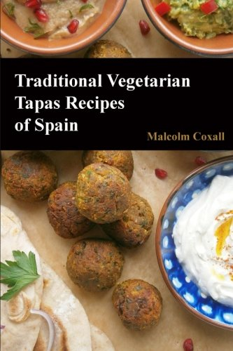 Traditional Vegetarian Tapas Recipes of Spain by Malcolm Coxall