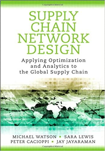 Supply Chain Network Design Applying Optimization And Analytics To The Global FT Press Operations Management Michael Watson Sara Lewis