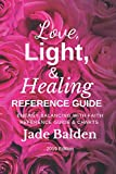Love, Light, & Healing Reference Guide: Energy Balancing With Faith Reference Guide & Charts