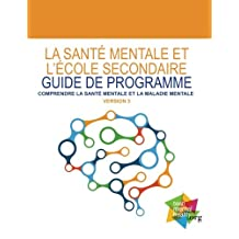 La Sante Mentale et L'Ecole Secondaire Guide de Programme: Comprendre la Sante Mentale et la Maladie Mentale