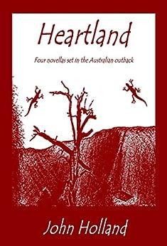 Heartland: Four novellas set in the Australian outback by [Holland, John]