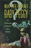 What Ever Happened to Baby Peggy: The Autobiography of Hollywood's Pioneer Child Star by Diana Serra Cary (1996-10-03)