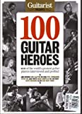 img - for Guitarist Presents 100 Guitar Heroes (100 of the world's greatest guitar players interviewed and profiled) book / textbook / text book