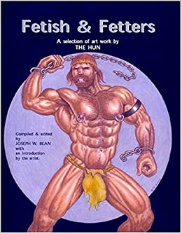 Book Fetish & Fetters: A Selection of Art Work by the Hun