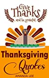 Spread the message of gratitude and kindness with these inspirational quotes for Thanksgiving. Your heartfelt words can inspire your loved ones to make Thanksgiving a festival of generosity and love. Change people forever with these inspiring...