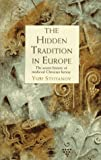 img - for The Hidden Tradition in Europe: The Secret History of Medieval Christian Heresy (Arkana) book / textbook / text book