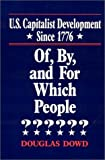 U. S. Capitalist Development since 1976 : Of, by and for Which People?, Dowd, Douglas F., 1563241676