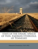 State of the Union Speech of Hon Emerson Etheridge, of Tennessee, Emerson Etheridge, 114995731X