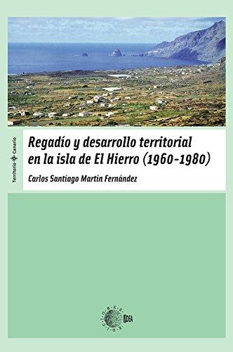 Descargar Libro Regadio Y Desarrollo Territorial En La Isla De El Hierro Carlos Santiago Martín Fernández