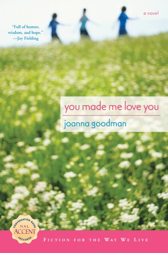 You Made Me Love You Paperback – August 1, 2006 Joanna Goodman NAL Trade 0451218531 2152594914