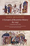 John Skylitzes: A Synopsis of Byzantine History, 811-1057 : Translation and Notes, Skylitzes, John and Wortley, John, 1107404746