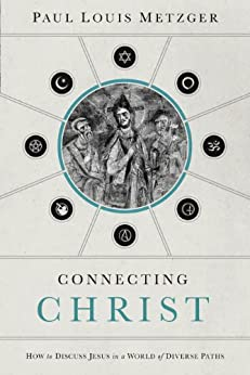 Connecting Christ: How to Discuss Jesus in a World of Diverse Paths by [Metzger, Paul Louis]