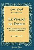 le violon du diable ballet fantastique en deux actes et six tableaux classic reprint french edition