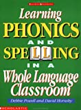 Learning Phonics and Spelling in a Whole Language Classroom, Scholastic, Inc. Staff and Debbie Powell, 0590491482