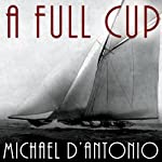 A Full Cup: Sir Thomas Lipton's Extraordinary Life and His Quest for the America's Cup | Michael D'Antonio